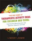 Big Book of Therapeutic Activity Ideas for Children and Teens: Inspiring Arts-Based Activities and Character Education Curricula