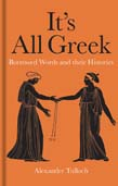It's All Greek: Borrowed Words and their Histories