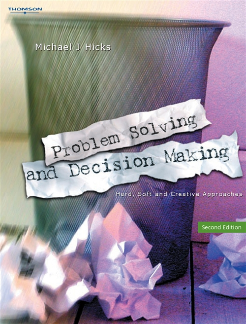 Problem Solving and Decision Making : Hard, Soft and Creative Approaches