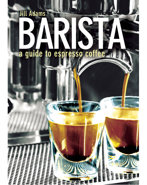 Barista: A Guide to Espresso Coffee