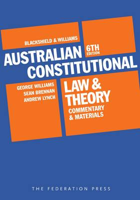 Blackshield and Williams Australian Constitutional Law and Theory (Full Version)