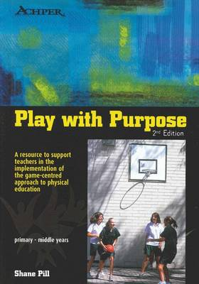 Play with Purpose: A Resource to Support Teachers in the Implementation of the Game-centred Approach to Physical Education