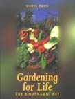 Gardening for Life - the Biodynamic Way: A Practical Introduction to a New Art of Gardening Sowing Planting Harvesting