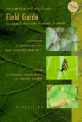 The Australian and New Zealand Field Guide to Diseases, Pests and Disorders of Grapes: A Companion to Diseases and Pests Grape Production Series, No 1