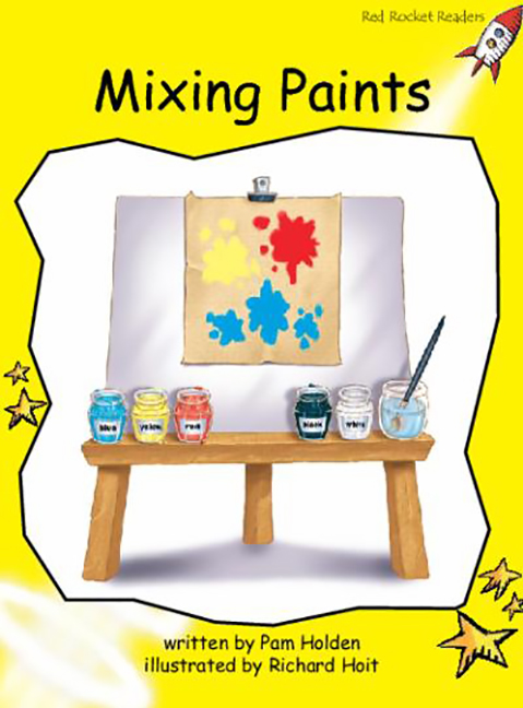 Red Rocket Readers: Early Level 2 Fiction Set A: Mixing Paints (Reading Level 7/F&P Level J)