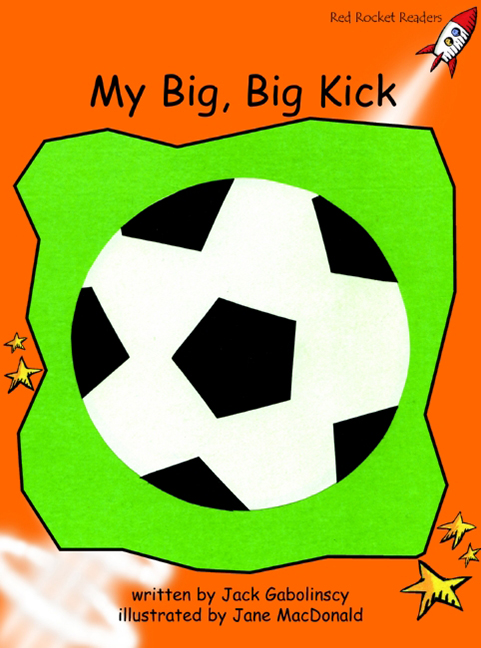 Red Rocket Readers: Fluency Level 1 Fiction Set B: My Big, Big Kick (Reading Level 16/F&P Level J)