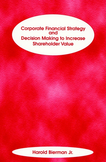 Corporate Financial Strategy and Decision Making to Increase Shareholder Value