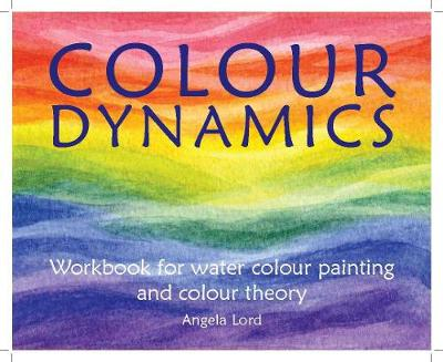 Colour Dynamics Workbook: Step by Step Guide to Water Colour Painting and Colour Theory