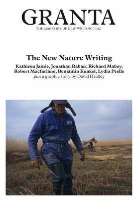 Granta 102: the New Nature Writing