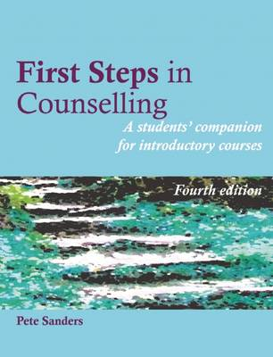 First Steps in Counselling: A Students' Companion for Introductory Courses 4ed