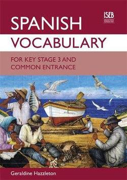Spanish Vocabulary for Key Stage 3 and Common Entrance