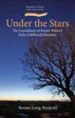 Under the Stars: The Foundations of Steiner Waldorf Early Childhood Education