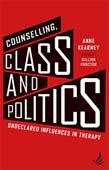Counselling, Class and Politics: undeclared influences in therapy 2ed