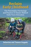 Reclaim Early Childhood: The Philosophy, Psychology and Practice of Steiner-Waldorf Early Years Education