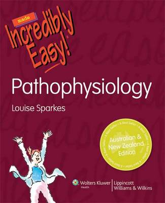 Pathophysiology Made Incredibly Easy! ANZ Edition
