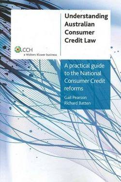 Understanding Australian Consumer Credit Law: a Practical Guide to the National Consumer Credit Reforms