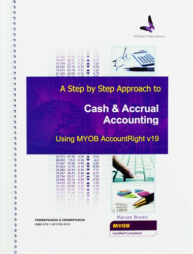 A step by Step Approach to Cash and Accrual Accounting Using MYOB v 19 Account Right