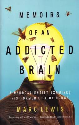 Memoirs Of An Addicted Brain: A Neuroscientist Examines HisFormer Life On Drugs