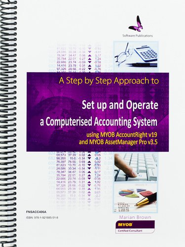 FNSACC406A Step by Step Approach to Set up & Operate a Computerised Accounting System using MYOB v19