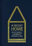 Decent Home: Planning, Building, and Preserving Affordable Housing