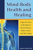 Mind-Body Health and Healing: Using the Power of the Brain to Reduce Stress, Prevent Disease, and Slow Aging