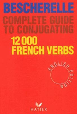 Bescherelle: Bescherelle 12 000 Verbs. Complete Guide to Conjugating Verbs