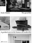 Good Life: A Guided Visit to the Houses of Modernity (New Edition)