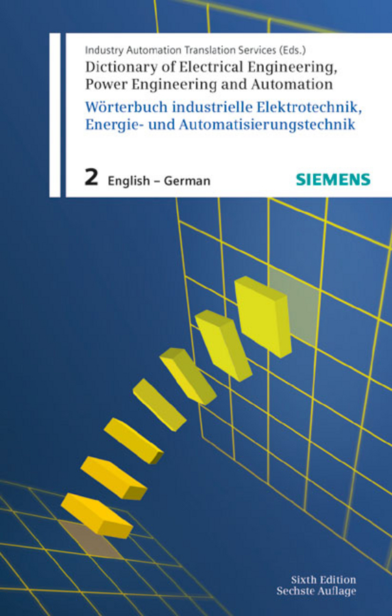 Dictionary of Electrical Engineering, Power Engineering and Automation / Wörterbuch Elektrotechnik, Energie- und Automatisierungstechnik