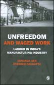 Unfreedom and Waged Work: Labour in India's Manufacturing Industry