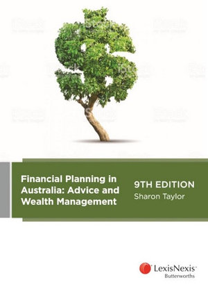 Financial Planning in Australia: Advice and Wealth Management, 9th edition