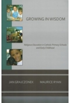 Growing in Wisdom : Religious Education in Catholic Primary Schools and Early Childhood
