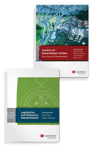 LexisNexis Guide Series: Legislation and Statutory Interpretation, 4th edition and Control of Government Action: Text Cases and Commentary, 5th edition (Bundle)