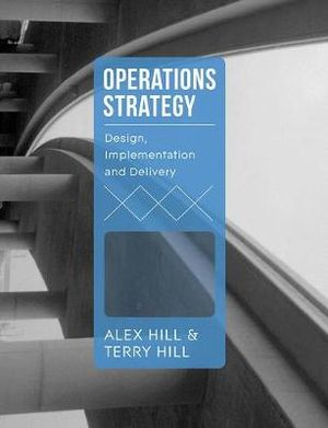 Operations Strategy: Design, Implementation and Delivery