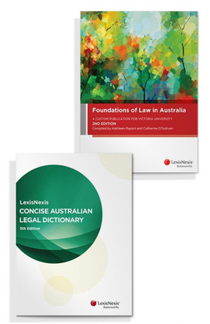 LexisNexis Concise Australian Legal Dictionary, 5th edition and Foundations of Law in Australia: A Custom Publication for Victoria University, 2nd edition (Bundle)