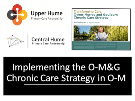Implementing the Ovens Murray and Goulburn Chronic Care Strategy in Ovens Murray