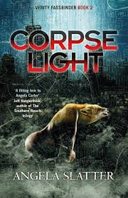 Corpse Light, Verity Fassbinder series, Angela Slatter. Jo Fletcher Books.
