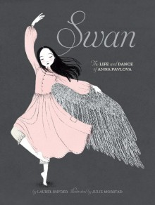 BOOKS_Swan_Anna_Pavlova_Laurel_Snyder_Chronicle_Books