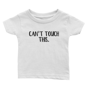 Can't touch this Infant Tee