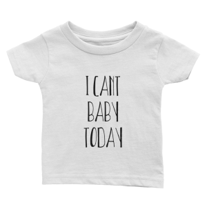 I can't baby today Infant Tee