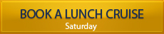 Book a Lunch Cruise - Saturday | Sunday