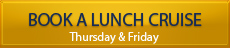 Book a Lunch Cruise - Tuesday | Thursday | Friday