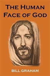 The Human Face of God by Bill Graham
