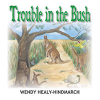 Trouble in the Bush by Wendy Healy-Hindmarch