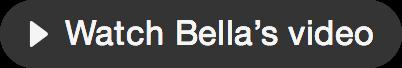 Watch Bella's video