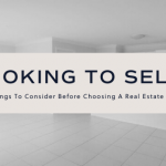Looking To Sell? 10 Things To Consider Before Choosing A Real Estate Agent