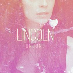 Lincoln  - Undone