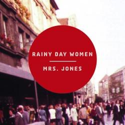 Rainy Day Women - Mrs. Jones