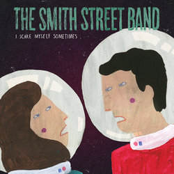 The Smith Street Band - I Scare Myself Sometimes (featuring Lucy Wilson) - Internet Download
