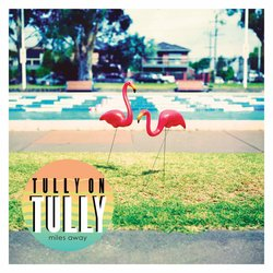 Tully On Tully  - Miles Away