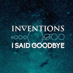 Inventions - I Said Goodbye - Internet Download